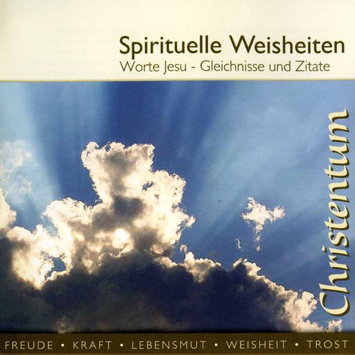 Spirituelle Weisheiten - Worte Jesu - Gleichnisse und Zitate