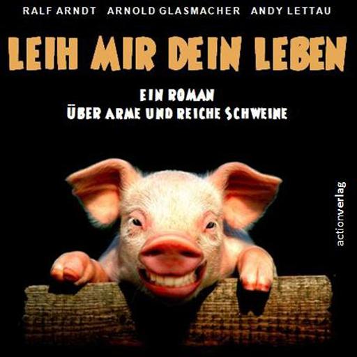 Leih mir dein Leben - Ein Roman über arme und reiche Schweine