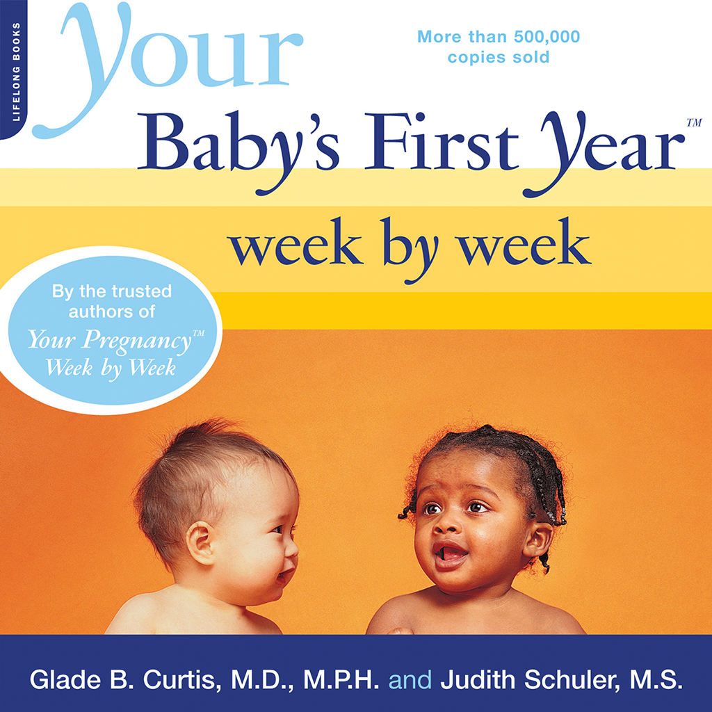 Your Baby's First Year Week by Week by Glade B. Curtis and Judith Schuler - Official Parenting Guide Book