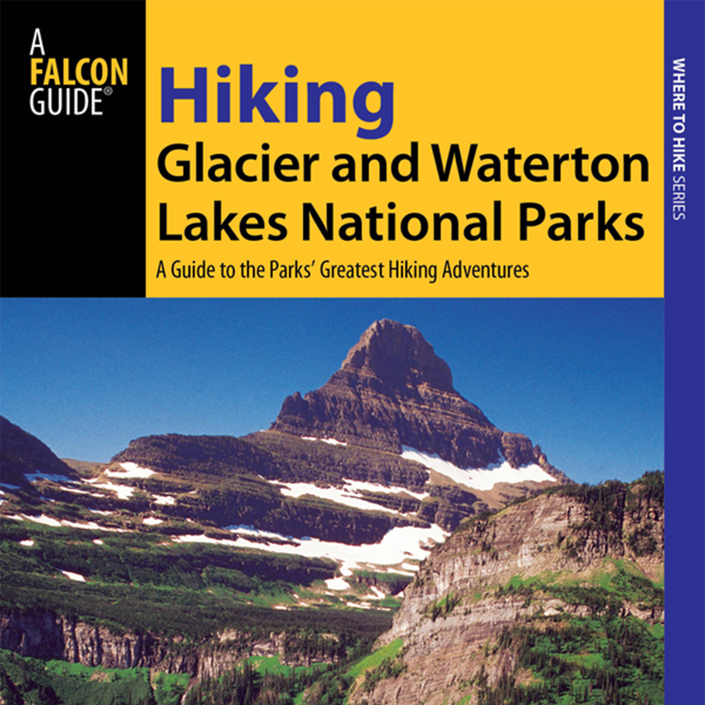 Hiking Glacier and Waterton Lakes National Parks - Official Interactive FalconGuide by Erik Molvar